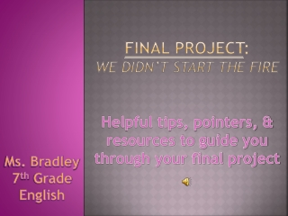 Final Project : We didn't start the fire Helpful tips, pointers, & resources to guide you through your final project