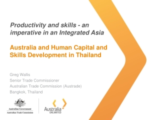 Productivity  and skills - an imperative in an  Integrated Asia Australia and Human Capital and Skills Development in T