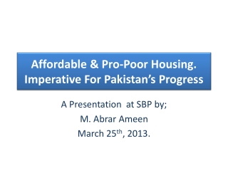 Affordable & Pro-Poor Housing. Imperative For Pakistan's Progress