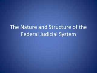 The Nature and Structure of the Federal Judicial System