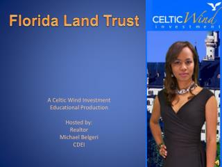 A Celtic Wind Investment Educational Production Hosted by: Realtor Michael Belgeri CDEI