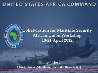 Collaboration for  Maritime Security  African Union  Workshop  18-21 April 2012