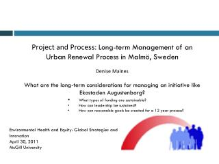 Project and Process:  Long-term Management of an Urban Renewal Process in  Malmö , Sweden Denise  Maines