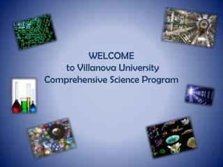 WELCOME  to  Villanova University Comprehensive Science Program