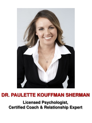 DR. PAULETTE KOUFFMAN SHERMAN Licensed Psychologist, Certified Coach & Relationship Expert