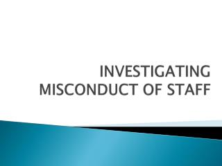 INVESTIGATING MISCONDUCT OF STAFF