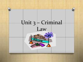 Unit 3 – Criminal Law