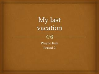 My last vacation