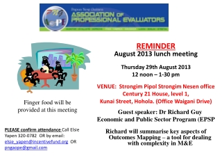 REMINDER August  2013 lunch meeting Thursday  29th  August 2013 12 noon – 1-30 pm VENUE:  Strongim Pipol Strongim Nesen