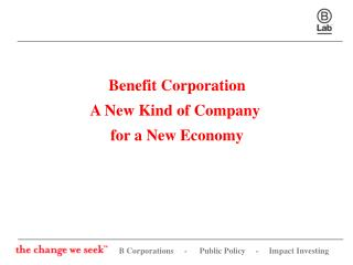 Benefit  Corporation A New Kind of Company  for a New Economy