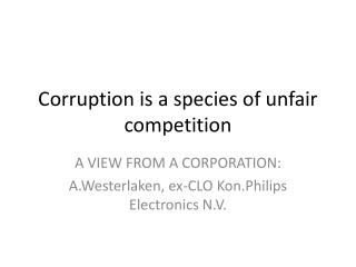 Corruption  is a species of unfair  competition