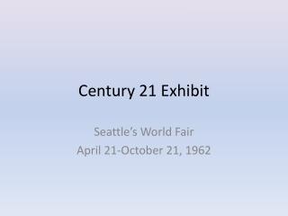 Century 21 Exhibit