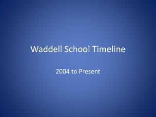 Waddell School Timeline
