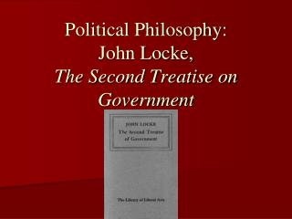 Political Philosophy: John Locke,   The Second Treatise on Government