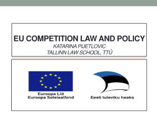 EU COMPETITION LAW AND POLiCY Katarina Pijetlovic Tallinn Law  School, TTÜ