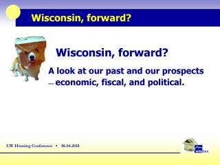 A look at our past and our prospects —  e conomic, fiscal, and political.