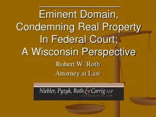 ______________ Eminent Domain, Condemning Real Property In Federal Court; A Wisconsin Perspective