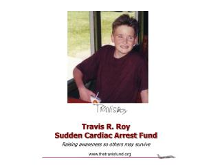 Travis R. Roy  Sudden Cardiac Arrest Fund Raising awareness so others may survive