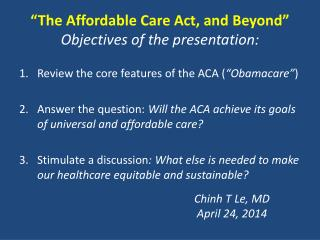 �The Affordable Care Act, and Beyond� Objectives of the presentation: