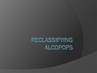 Reclassifying  AlcopopS