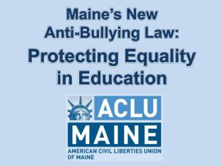 Maine's New  Anti-Bullying Law:  Protecting Equality  in Education