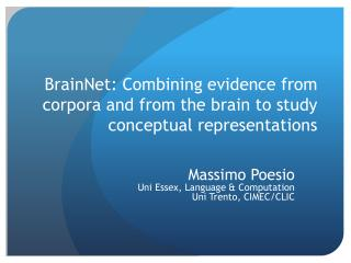 BrainNet : Combining  evidence  from corpora and from  the brain to study conceptual representations