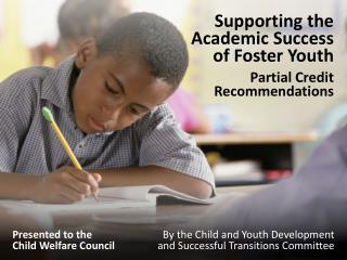 Supporting the  Academic Success of Foster Youth  Partial Credit  Recommendations