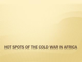 Hot Spots of the Cold War in Africa