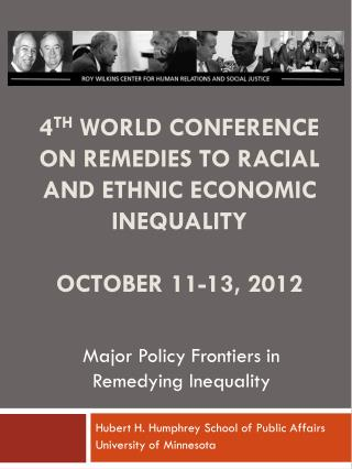 4 th  World Conference on remedies to racial and ethnic economic inequality October 11-13, 2012