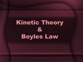 Kinetic Theory  &  Boyles Law