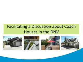Facilitating a Discussion about  Coach  Houses in the DNV