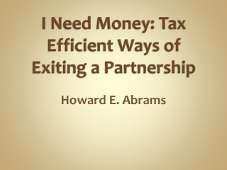 I Need Money: Tax Efficient Ways of Exiting a Partnership