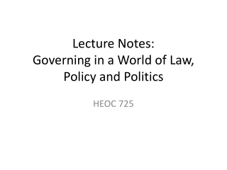 Lecture Notes:  Governing in a World of Law, Policy and Politics