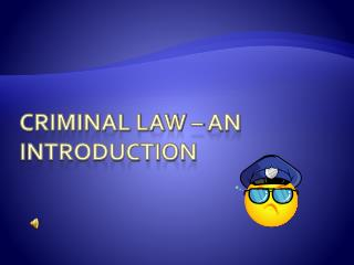 CRIMINAL LAW � an Introduction