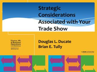 Strategic Considerations Associated with Your Trade Show Douglas L. Ducate Brian E. Tully