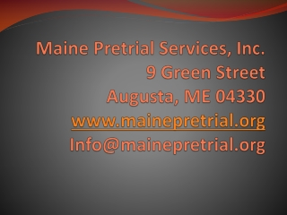 Maine Pretrial Services, Inc. 9 Green Street Augusta, ME 04330 www.mainepretrial.org Info@mainepretrial.org