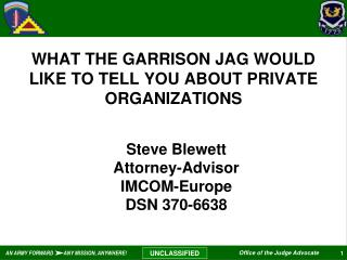 WHAT THE GARRISON JAG WOULD LIKE TO TELL YOU ABOUT PRIVATE ORGANIZATIONS