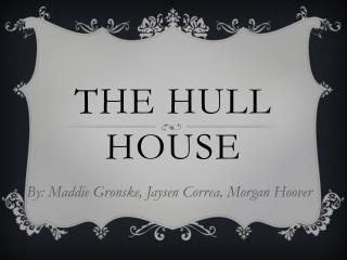 The Hull House