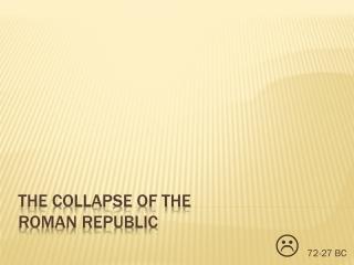 The Collapse of the  Roman Republic