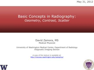David Zamora,  MS Medical Physicist University of  Washington Medical Center, Department of Radiology Diagnostic Imagin