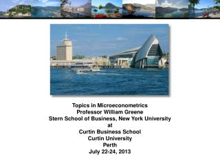 Topics in Microeconometrics Professor William Greene Stern School of Business, New York University at Curtin Business S
