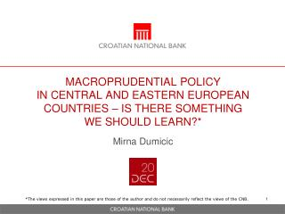MACROPRUDENTIAL POLICY  IN CENTRAL AND EASTERN EUROPEAN COUNTRIES � IS THERE SOMETHING  WE SHOULD LEARN? *