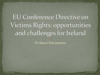 EU Conference Directive on Victims Rights: opportunities and challenges for Ireland