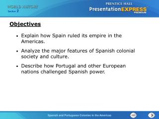Explain how Spain ruled its empire in the Americas. Analyze the major features of Spanish colonial society and culture.
