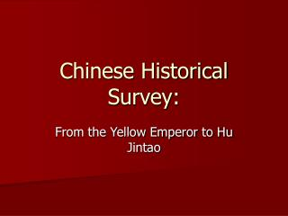 Chinese Historical Survey: From the Yellow Emperor to Hu Jintao