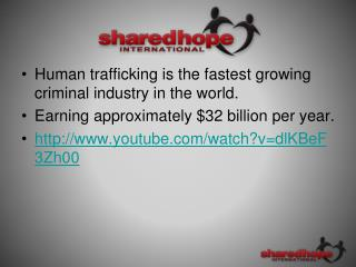 Human trafficking is the fastest growing criminal industry in the world. Earning approximately $32 billion per year.