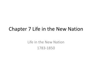 Chapter 7 Life in the New Nation