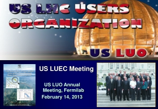 US LUEC Meeting US LUO Annual                                 Meeting,  Fermilab February 14, 2013