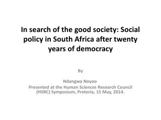 In search of the good society: Social policy in South Africa after twenty years of democracy