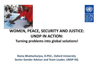 WOMEN, PEACE, SECURITY AND JUSTICE: UNDP IN  ACTION: Turning problems into global solutions!